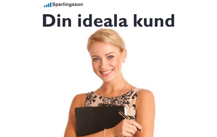 Din ideala kund vem är det   Inlägg av Stefan Sperlingsson   Lär dig bygga kundnöjdhet   Ring Sperlingsson direkt → → 0733-850216