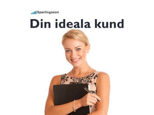 Din ideala kund vem är det | Inlägg av Stefan Sperlingsson | Lär dig bygga kundnöjdhet | Ring Sperlingsson direkt → → 0733-850216