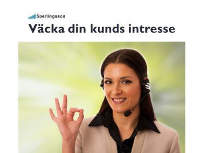 Väcka din kunds intresse och få lönsamma framgångar | Inlägg av Stefan Sperlingsson | Lär dig bygga kundnöjdhet | Ring Sperlingsson direkt → → 0733-850216