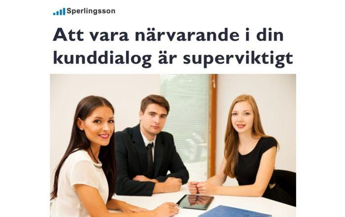 Att vara 100% närvarande i din kunddialog är superviktigt.   Inlägg av Stefan Sperlingsson   Lär dig bygga kundnöjdhet   Ring Sperlingsson direkt → → 0733-850216