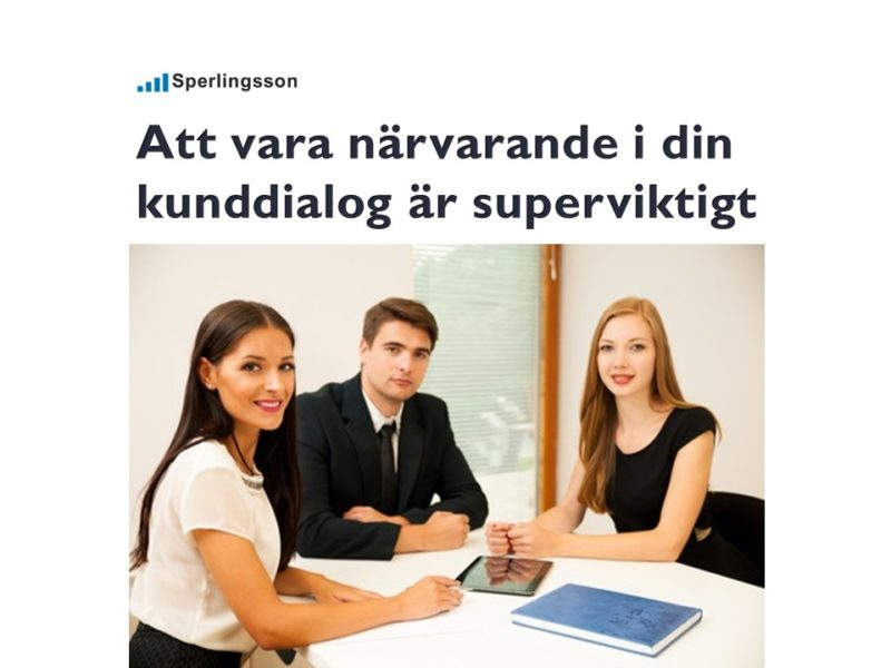 Att vara 100% närvarande i din kunddialog är superviktigt. | Inlägg av Stefan Sperlingsson | Lär dig bygga kundnöjdhet | Ring Sperlingsson direkt → → 0733-850216